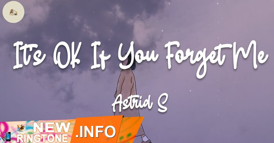 it's ok if you forget me ringtone astrid s
