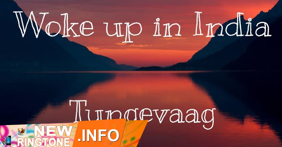 woke up in india ringtone tungevaag